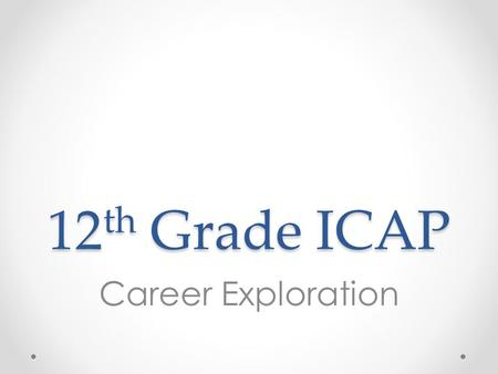 12th Grade ICAP Career Exploration.