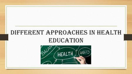 Different Approaches in Health Education. Importance of Health Promotion Campaigns Important because: campaigns educate people on health habits, help.