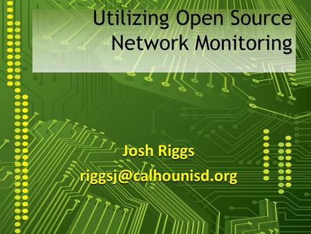 Josh Riggs Utilizing Open Source Network Monitoring.