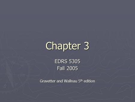 Chapter 3 EDRS 5305 Fall 2005 Gravetter and Wallnau 5 th edition.