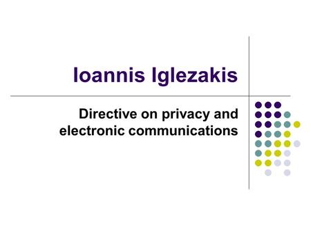 Ioannis Iglezakis Directive on privacy and electronic communications.