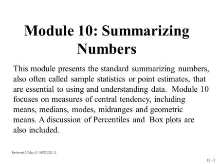 10 - 1 Module 10: Summarizing Numbers This module presents the standard summarizing numbers, also often called sample statistics or point estimates, that.