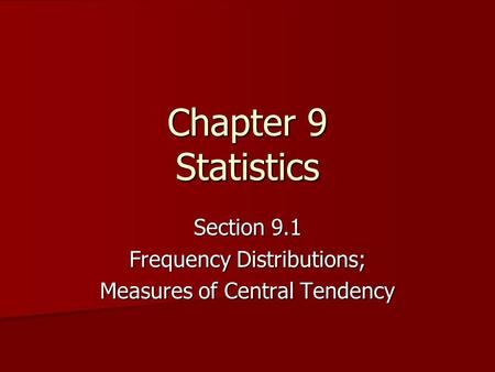 Chapter 9 Statistics Section 9.1 Frequency Distributions; Measures of Central Tendency.