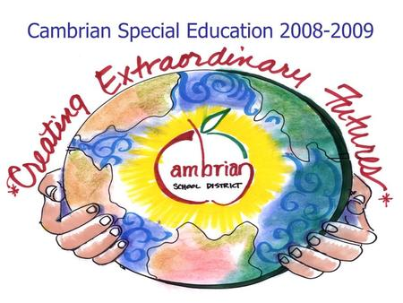 Cambrian Special Education 2008-2009. Cambrian Special Education 2008-2009 Programs and Services Serving Approximately 250 Students with Special Needs.