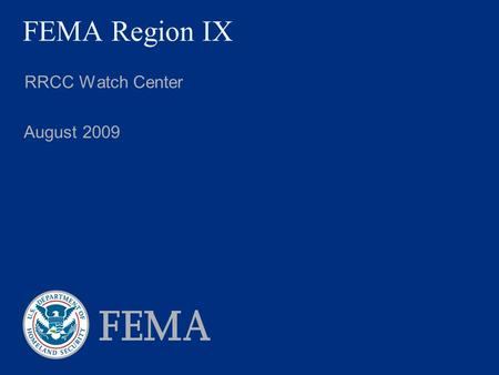 FEMA Region IX RRCC Watch Center August 2009. RRCC Watch Center * Oakland, CA * 888-709-3362 August 2009 2 Mission  The Regional Response Coordination.