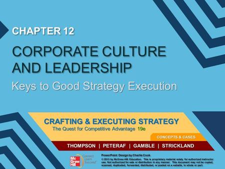 CHAPTER 12 CORPORATE CULTURE AND LEADERSHIP Keys to Good Strategy Execution.