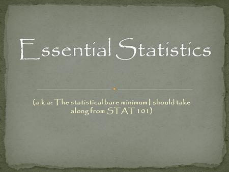 (a.k.a: The statistical bare minimum I should take along from STAT 101)