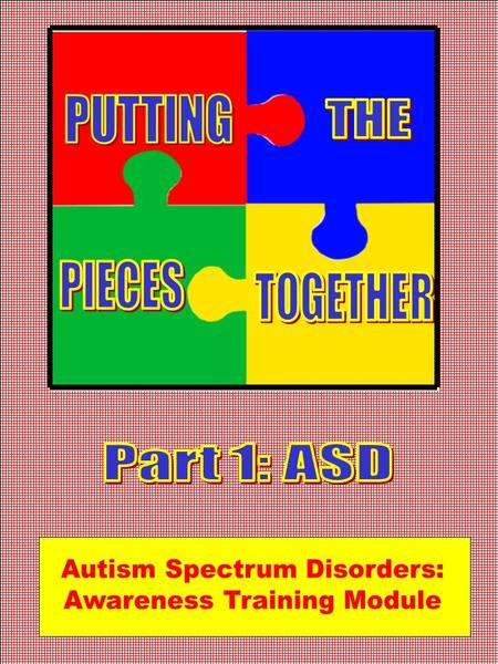 1. 2 Outline : Putting the Pieces Together Awareness Module for Autism Part 1: Autism Spectrum Disorders Definition Observable Characteristics Underlying.