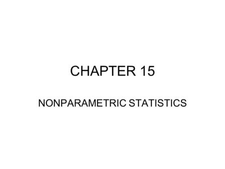CHAPTER 15 NONPARAMETRIC STATISTICS. Learning Objectives Determine situations where nonparametric procedures are better alternatives to the parametric.
