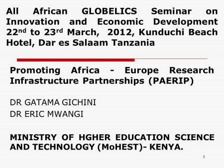 1 All African GLOBELICS Seminar on Innovation and Economic Development 22 nd to 23 rd March, 2012, Kunduchi Beach Hotel, Dar es Salaam Tanzania Promoting.