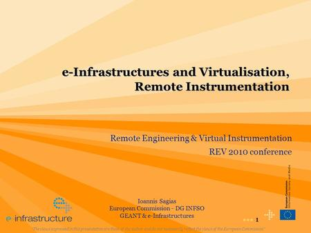"1 e-Infrastructures and Virtualisation, Remote Instrumentation ""The views expressed in this presentation are those of the author and do not necessarily."