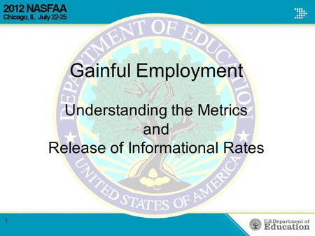 Gainful Employment Understanding the Metrics and Release of Informational Rates 1.
