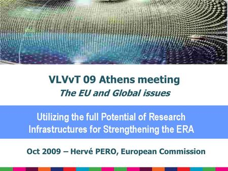 Oct 2009 – Hervé PERO, European Commission VLVvT 09 Athens meeting The EU and Global issues.