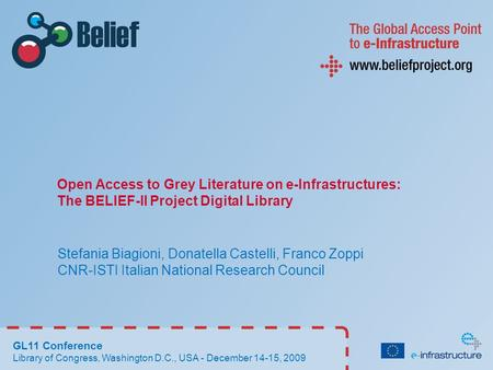 Open Access to Grey Literature on e-Infrastructures: The BELIEF-II Project Digital Library Stefania Biagioni, Donatella Castelli, Franco Zoppi CNR-ISTI.