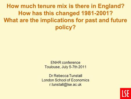 1 How much tenure mix is there in England? How has this changed 1981-2001? What are the implications for past and future policy? ENHR conference Toulouse,