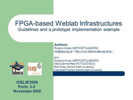 FPGA-based Weblab Infrastructures Guidelines and a prototype implementation example Authors: Ricardo Costa (ISEP/CIETI/LABORIS) /