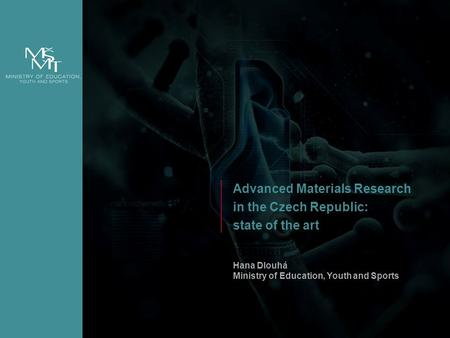 1 Advanced Materials Research in the Czech Republic: state of the art Hana Dlouhá Ministry of Education, Youth and Sports.