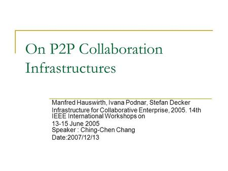 On P2P Collaboration Infrastructures Manfred Hauswirth, Ivana Podnar, Stefan Decker Infrastructure for Collaborative Enterprise, 2005. 14th IEEE International.
