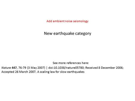 New earthquake category Nature 447, 76-79 (3 May 2007) | doi:10.1038/nature05780; Received 8 December 2006; Accepted 26 March 2007. A scaling law for slow.