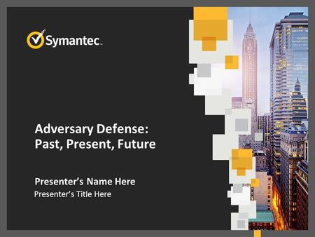 Adversary Defense: Past, Present, Future Presenter's Name Here Presenter's Title Here.