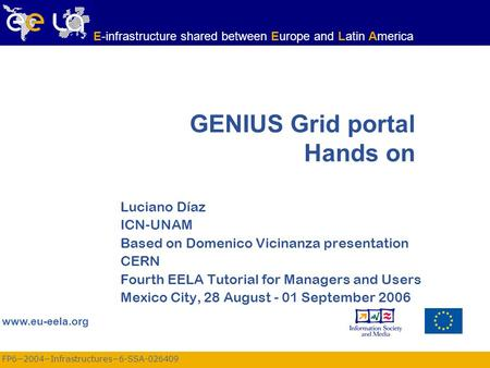 FP6−2004−Infrastructures−6-SSA-026409 www.eu-eela.org E-infrastructure shared between Europe and Latin America Luciano Díaz ICN-UNAM Based on Domenico.