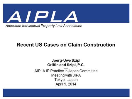 1 1 AIPLA Firm Logo American Intellectual Property Law Association Recent US Cases on Claim Construction Joerg-Uwe Szipl Griffin and Szipl, P.C. _____.