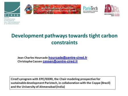 Development pathways towards tight carbon constraints Jean Charles Hourcade Christophe Cassen