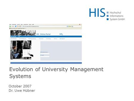 October 2007 Dr. Uwe Hübner Evolution of University Management Systems.