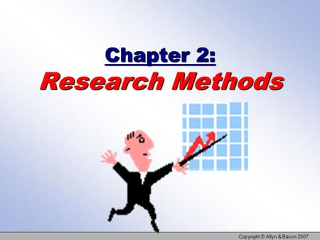 Copyright © Allyn & Bacon 2007 Chapter 2: Research Methods.