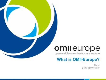 What is OMII-Europe? Qin Li Beihang University. EU project: RIO31844-OMII-EUROPE 1 What is OMII-Europe? Open Middleware Infrastructure Institute for Europe.