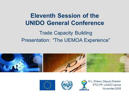 "Eleventh Session of the UNIDO General Conference Trade Capacity Building Presentation: ""The UEMOA Experience"" M.L. Dhaoui, Deputy Director PTC/ITP, UNIDO."