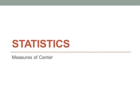STATISTICS Measures of Center. Mean…… The mean is the average of a set of numbers.