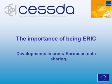 The importance of being ERIC Developments in cross-European data sharing.