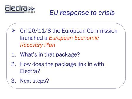 EU response to crisis  On 26/11/8 the European Commission launched a European Economic Recovery Plan 1.What's in that package? 2.How does the package.