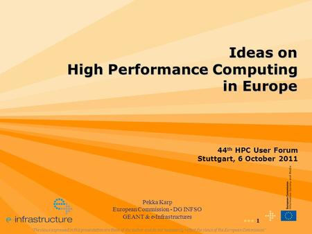 "1 Ideas on High Performance Computing in Europe ""The views expressed in this presentation are those of the author and do not necessarily reflect the views."