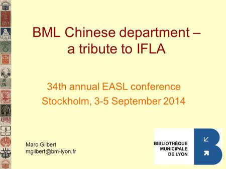 BML Chinese department – a tribute to IFLA 34th annual EASL conference Stockholm, 3-5 September 2014 Marc Gilbert
