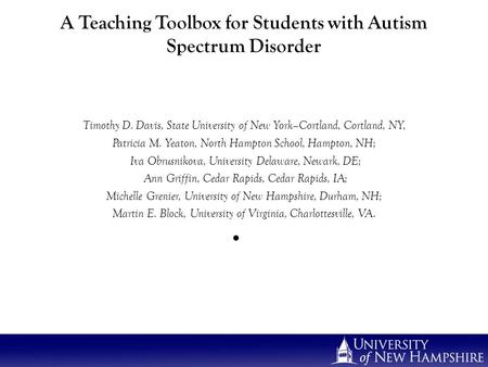 A Teaching Toolbox for Students with Autism Spectrum Disorder Timothy D. Davis, State University of New York–Cortland, Cortland, NY, Patricia M. Yeaton,