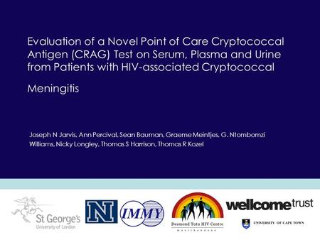 Evaluation of a Novel Point of Care Cryptococcal Antigen (CRAG) Test on Serum, Plasma and Urine from Patients with HIV-associated Cryptococcal Meningitis.