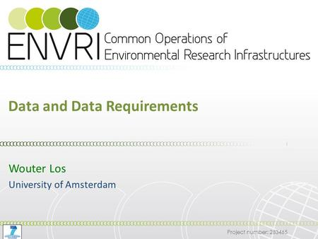 Project number: 283465 Data and Data Requirements Wouter Los University of Amsterdam.