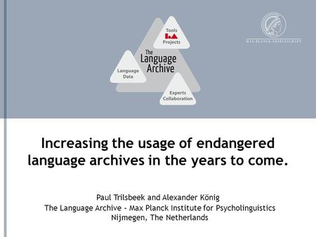 The Language Archive – Max Planck Institute for Psycholinguistics Nijmegen, The Netherlands Increasing the usage of endangered language archives in the.
