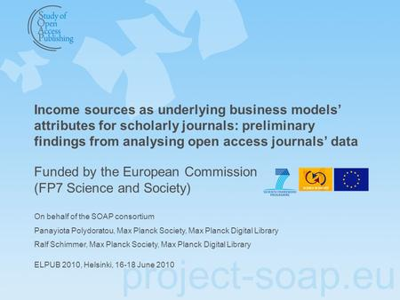 Project-soap.eu Income sources as underlying business models' attributes for scholarly journals: preliminary findings from analysing open access journals'