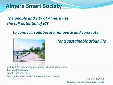 The people and city of Almere use the full potential of ICT to connect, collaborate, innovate and co-create for a sustainable urban life Almere Smart Society.