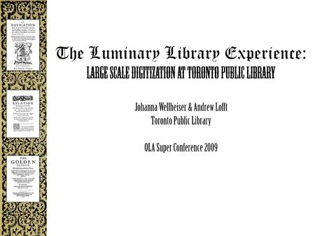 The Luminary Library Experience: Large scale digitization at Toronto Public Library Agenda Introduction Background The project Current status Implementation.