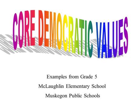 Examples from Grade 5 McLaughlin Elementary School Muskegon Public Schools.