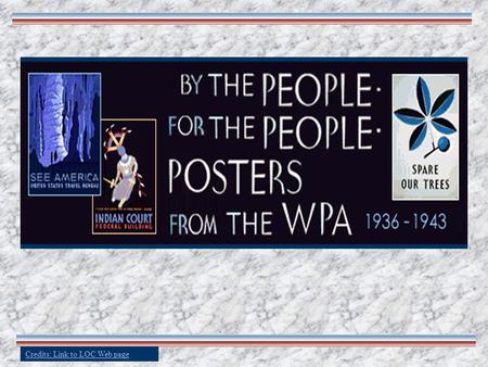 Credits: Link to LOC Web page. About the WPA President Franklin Delano Roosevelt established the Works Progress Administration in 1935 It was part of.