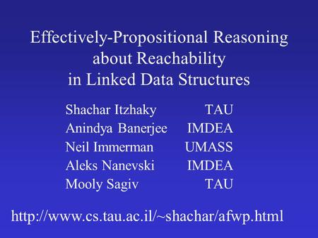 Effectively-Propositional Reasoning about Reachability in Linked Data Structures Shachar Itzhaky Anindya Banerjee Neil Immerman Aleks Nanevski Mooly Sagiv.