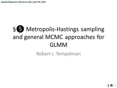 §❺ Metropolis-Hastings sampling and general MCMC approaches for GLMM