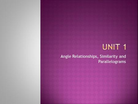 Angle Relationships, Similarity and Parallelograms.