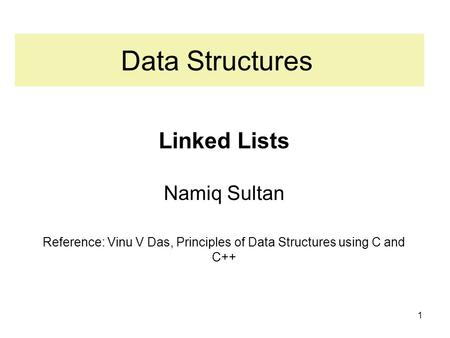 Data Structures Linked Lists Namiq Sultan Reference: Vinu V Das, Principles of Data Structures using C and C++ 1.