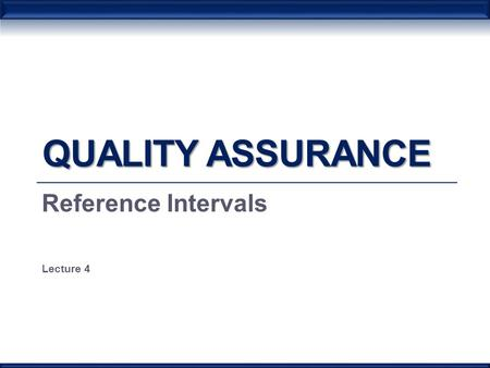 QUALITY ASSURANCE Reference Intervals Lecture 4. Normal range or Reference interval The term 'normal range' is commonly used when referring to the range.